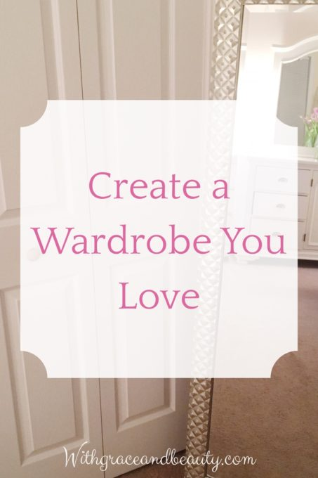 Create a Wardrobe You Love - closet organization tips | www.withgraceandbeauty.com