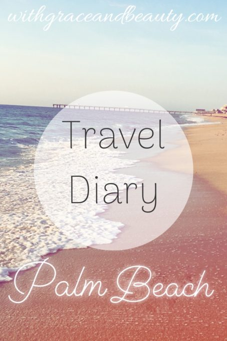 Travel Diary Palm Beach - where to stay, where to visit, where to eat | www.withgraceandbeauty.com