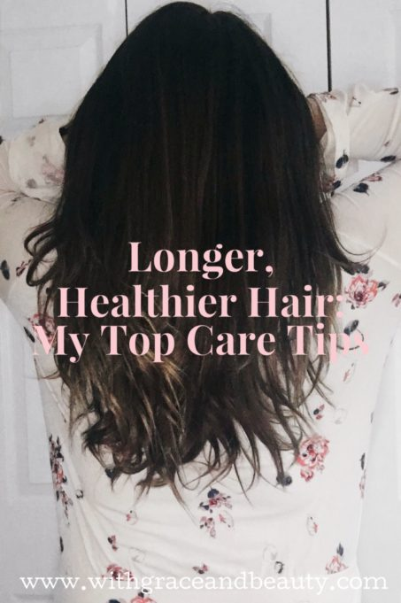 Longer, Healthier Hair - My Top Care Tips | www.withgraceandbeauty.com