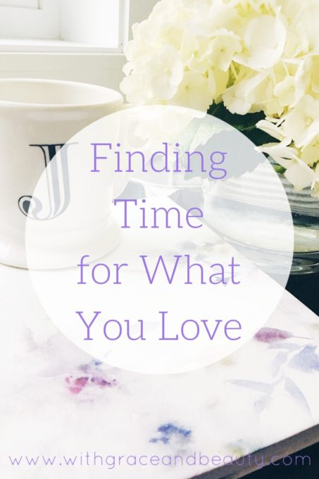 Finding Time for What You Love | www.withgraceandbeauty.com