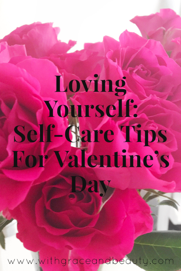 Loving Yourself: Self-Care Tips For Valentine's Day | www.withgraceandbeauty.com